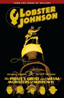 Lobster Johnson Volume 5 : The Pirate's Ghost and Metal Monsters of Midtown, Paperback Book
