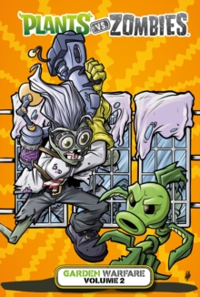 Plants Vs. Zombies: Garden Warfare Volume 2, Hardback Book