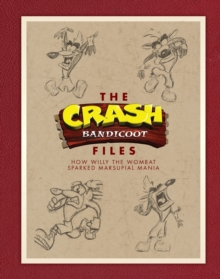 The Crash Bandicoot Files : How Willy the Wombat Sparked Marsupial Mania, Hardback Book