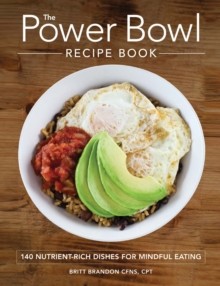 The Power Bowl Recipe Book : 140 Nutrient-Rich Dishes for Mindful Eating, Paperback / softback Book
