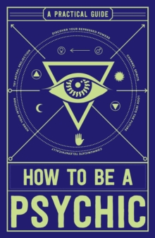 How to Be a Psychic : A Practical Guide, Paperback / softback Book
