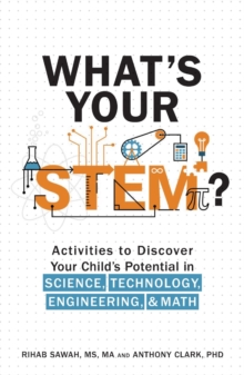 What's Your STEM? : Activities to Discover Your Child's Potential in Science, Technology, Engineering, and Math, Paperback / softback Book