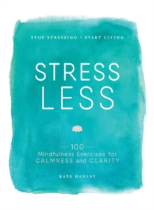 Stress Less : Stop Stressing, Start Living, Paperback / softback Book
