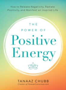 The Power of Positive Energy : Everything you need to awaken your soul, raise your vibration, and manifest an inspired life, Paperback Book