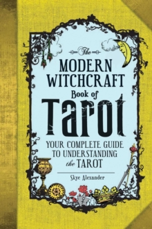 The Modern Witchcraft Book of Tarot : Your Complete Guide to Understanding the Tarot, Hardback Book