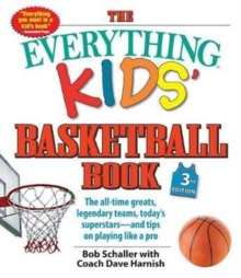 The Everything Kids' Basketball Book, 3rd Edition : The All-time Greats, Legendary Teams, Today's Superstars-and Tips on Playing Like a Pro, Paperback Book