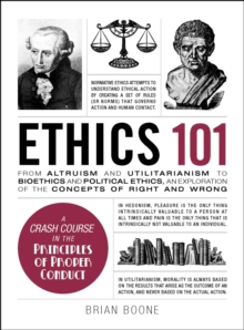 Ethics 101 : From Altruism and Utilitarianism to Bioethics and Political Ethics, an Exploration of the Concepts of Right and Wrong, EPUB eBook