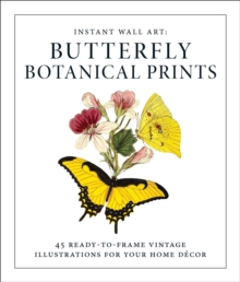 Instant Wall Art - Butterfly Botanical Prints : 45 Ready-to-Frame Vintage Illustrations for Your Home Decor, Paperback Book