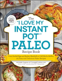 "The ""I Love My Instant Pot(R)"" Paleo Recipe Book : From Deviled Eggs and Reuben Meatballs to Cafe Mocha Muffins, 175 Easy and Delicious Paleo Recipes, EPUB eBook"
