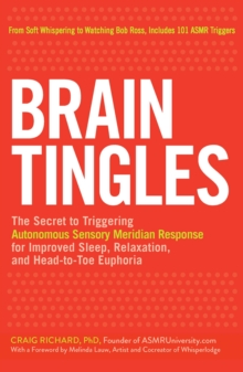 Brain Tingles : The Secret to Triggering Autonomous Sensory Meridian Response for Improved Sleep, Stress Relief, and Head-to-Toe Euphoria, Paperback / softback Book