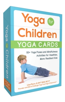 Yoga for Children--Yoga Cards : 50+ Yoga Poses and Mindfulness Activities for Healthier, More Resilient Kids, Paperback / softback Book