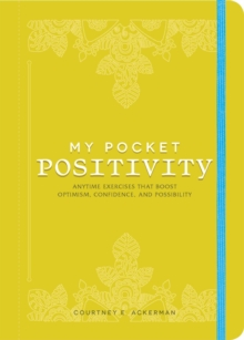 My Pocket Positivity : Anytime Exercises That Boost Optimism, Confidence, and Possibility, Paperback / softback Book