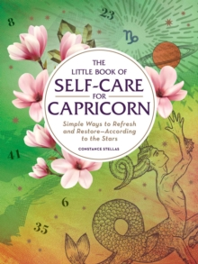 The Little Book of Self-Care for Capricorn : Simple Ways to Refresh and Restore-According to the Stars, Hardback Book