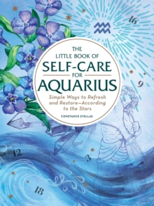 The Little Book of Self-Care for Aquarius : Simple Ways to Refresh and Restore-According to the Stars, Hardback Book