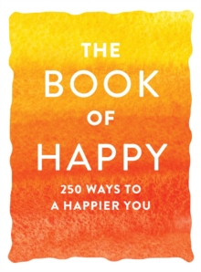 The Book of Happy : 250 Ways to a Happier You, Paperback / softback Book