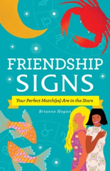 Friendship Signs : Your Perfect Match(es) Are in the Stars, Hardback Book