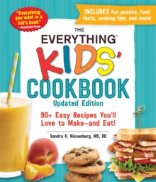 The Everything Kids' Cookbook, Updated Edition : 90+ Easy Recipes You'll Love to Make-and Eat!, Paperback / softback Book