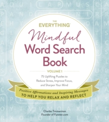 The Everything Mindful Word Search Book, Volume 1 : 75 Uplifting Puzzles to Reduce Stress, Improve Focus, and Sharpen Your Mind, Paperback / softback Book