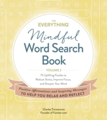 The Everything Mindful Word Search Book, Volume 2 : 75 Uplifting Puzzles to Reduce Stress, Improve Focus, and Sharpen Your Mind, Paperback / softback Book