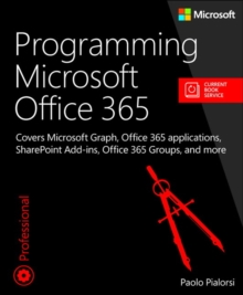 Programming Microsoft Office 365 (includes Current Book Service) : Covers Microsoft Graph, Office 365 applications, SharePoint Add-ins, Office 365 Groups, and more, Paperback / softback Book