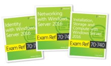 MCSA Windows Server 2016 Exam Ref 3-Pack : Exams 70-740, 70-741, and 70-742, Mixed media product Book