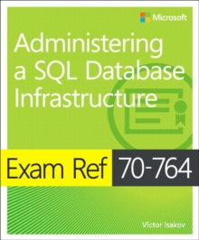 Exam Ref 70-764 Administering a SQL Database Infrastructure, Paperback / softback Book