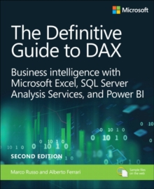 The Definitive Guide to DAX : Business intelligence with Microsoft Excel, SQL Server Analysis Services, and Power BI, Paperback / softback Book