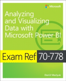 Exam Ref 70-778 Analyzing and Visualizing Data by Using Microsoft Power BI, Paperback / softback Book