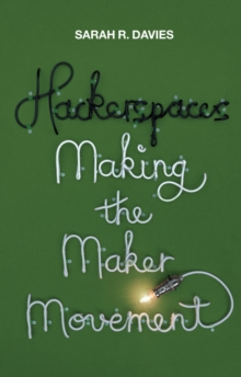 Hackerspaces - Making the Maker Movement, Paperback / softback Book