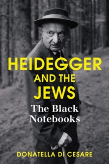 Heidegger and the Jews : The Black Notebooks, Paperback / softback Book