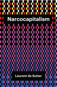 Narcocapitalism : Life in the Age of Anaesthesia, Paperback Book
