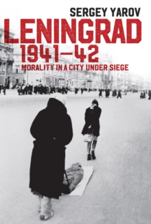 Leningrad 1941 - 42 : Morality in a City under Siege, Hardback Book