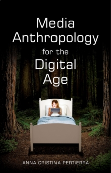 Media Anthropology for the Digital Age, Paperback / softback Book
