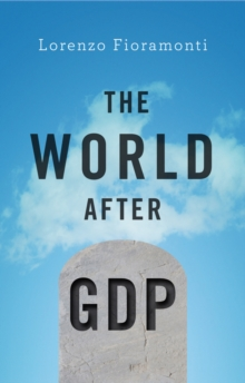 The World After GDP : Politics, Business and Society in the Post Growth Era, Paperback / softback Book