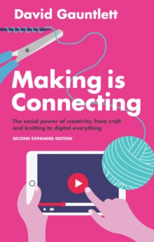Making is Connecting : The social power of creativity, from craft and knitting to digital everything, Paperback / softback Book