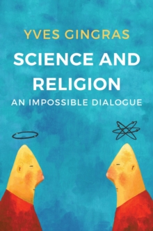 Science and Religion : An Impossible Dialogue, Hardback Book