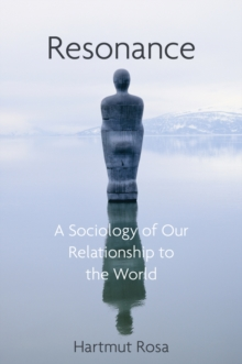 Resonance : A Sociology of Our Relationship to the World, Hardback Book