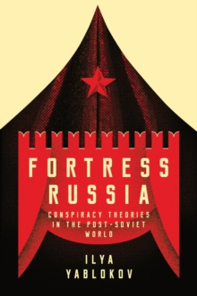 Fortress Russia : Conspiracy Theories in the Post-Soviet World, Paperback / softback Book