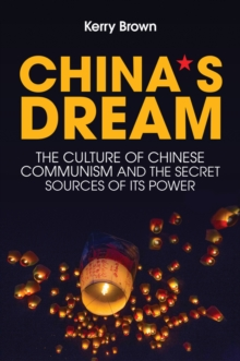 China's Dream, The Culture of Chinese Communism and the Secret Sources of its Power, Paperback / softback Book