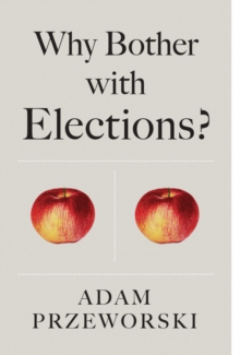 Why Bother With Elections?, Hardback Book