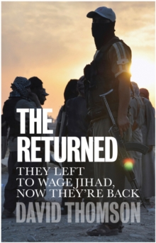 The Returned : They Left to Wage Jihad, Now They're Back, Paperback / softback Book