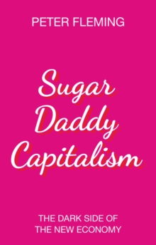 Sugar Daddy Capitalism The Dark Side of the New Economy, Paperback / softback Book