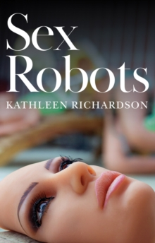 Sex Robots : The End of Love, Paperback / softback Book