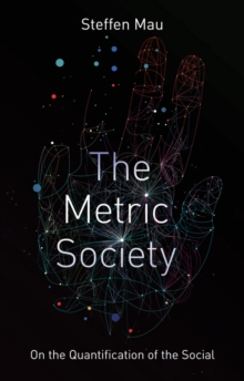 The Metric Society : On the Quantification of the Social, Hardback Book