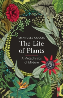 The Life of Plants : A Metaphysics of Mixture, Paperback / softback Book