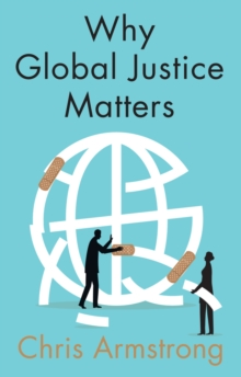 Why Global Justice Matters : Moral Progress in a Divided World, Paperback / softback Book