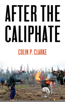 After the Caliphate : The Islamic State & the Future Terrorist Diaspora, Paperback / softback Book