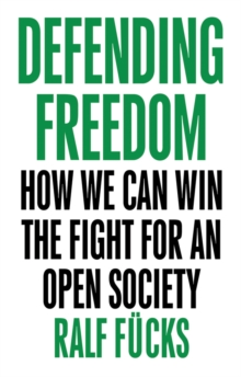 Defending Freedom : How We Can Win the Fight for an Open Society, Paperback / softback Book