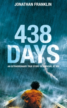 438 Days : An Extraordinary True Story of Survival at Sea, Hardback Book