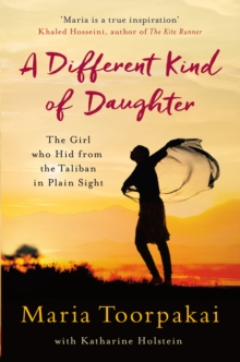 A Different Kind of Daughter : The Girl Who Hid From the Taliban in Plain Sight, EPUB eBook